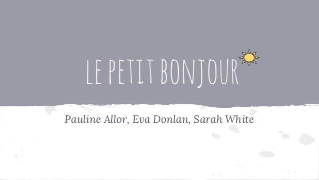 lepetitbonjour Pauline Allor, Eva Donlan, Sarah White