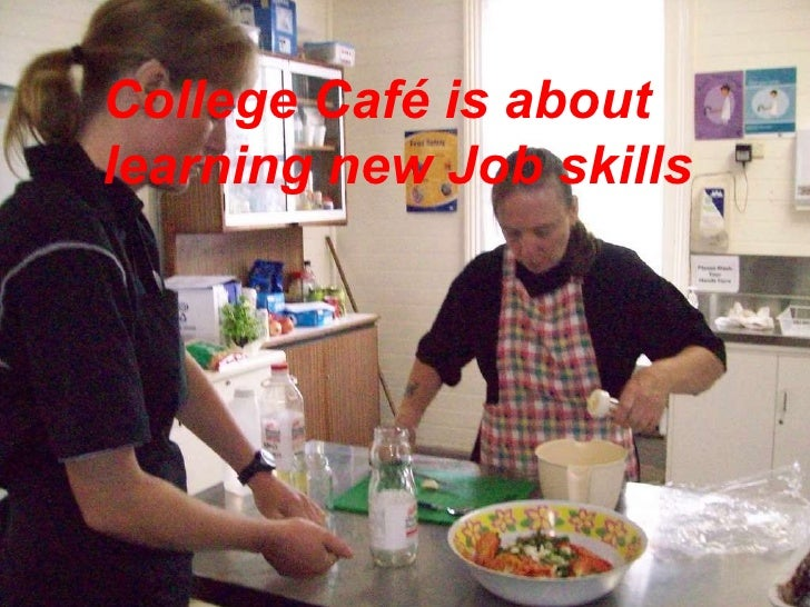 College Café is about  learning new Job skills