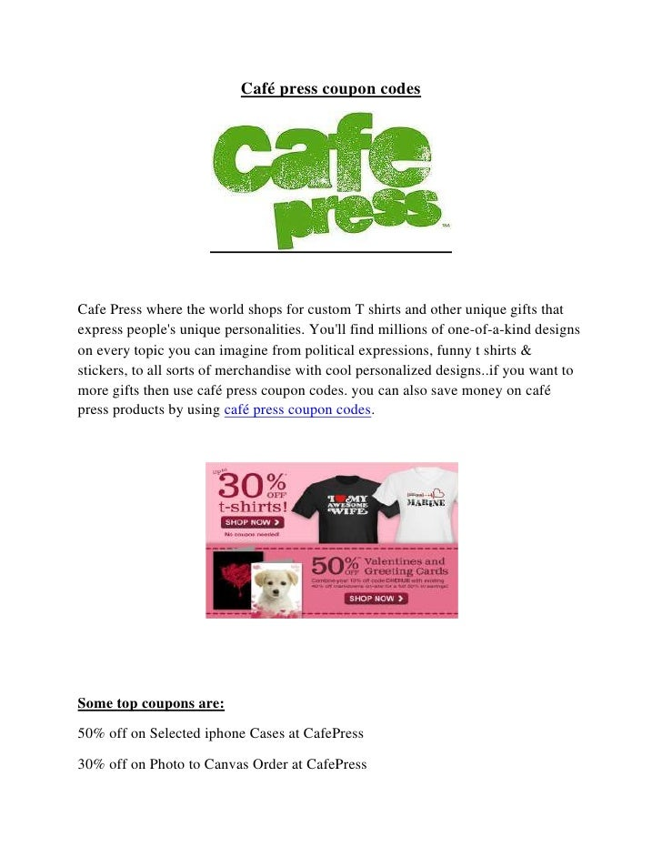 Café press coupon codesCafe Press where the world shops for custom T shirts and other unique gifts thatexpress peoples uni...