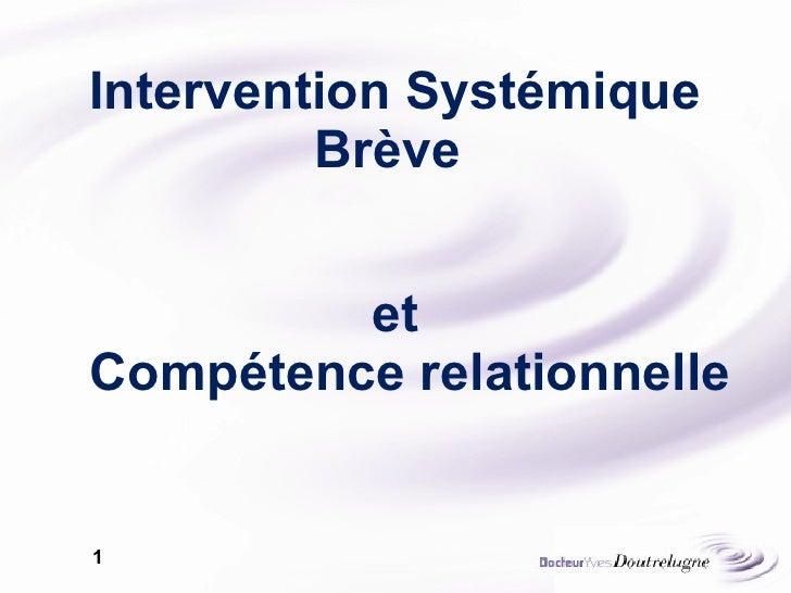 Intervention Systémique Brève  <ul><li>et Compétence relationnelle </li></ul>