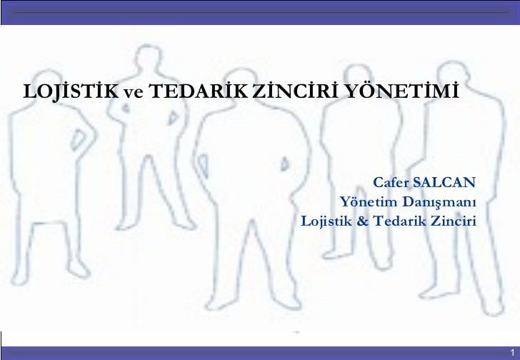 LOJİSTİK ve TEDARİK ZİNCİRİ YÖNETİMİ                                 Cafer SALCAN                            Yönetim Danış...