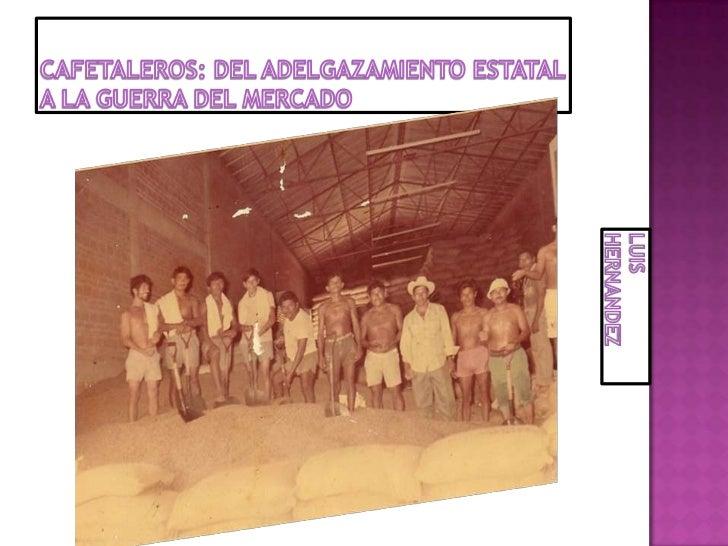 a) Ubicarlos comoproductores de café,productores agroindustrialesfrente al Estado INMECAFÉ.b)Explicar qué es lo que leda i...
