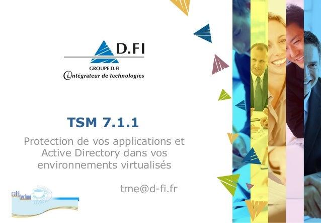 TSM 7.1.1  Protection de vos applications et  Active Directory dans vos  environnements virtualisés  tme@d-fi.fr