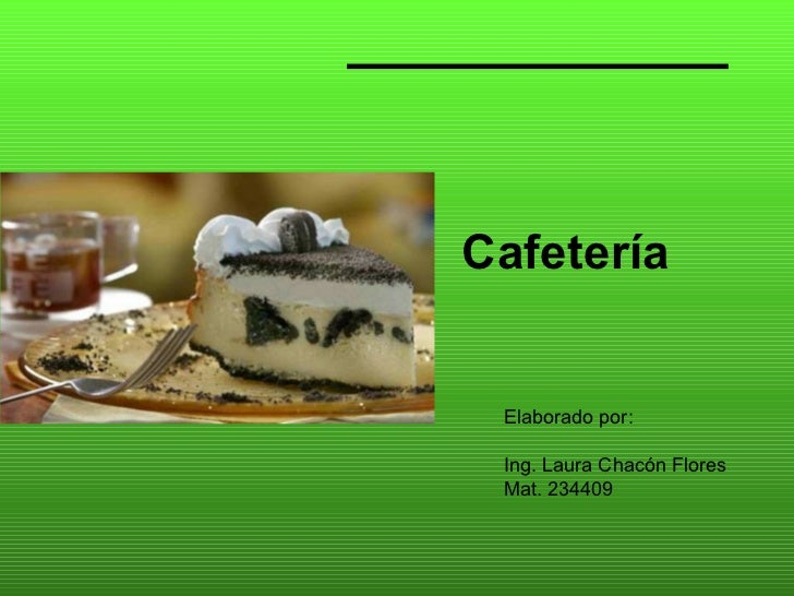Cafetería Elaborado por: Ing. Laura Chacón Flores Mat. 234409