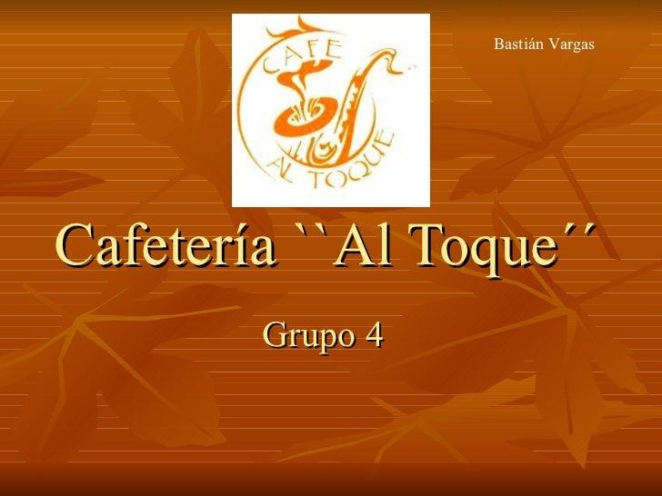 Cafetería ``Al Toque´´ Grupo 4 Bastián Vargas