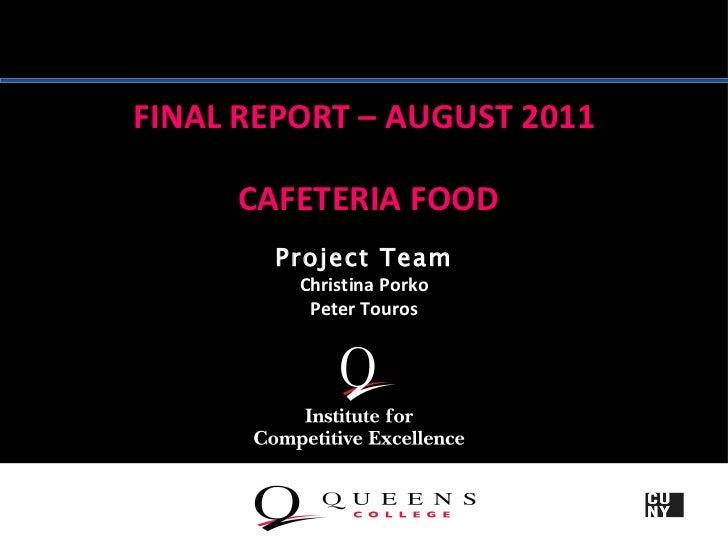 FINAL REPORT – AUGUST 2011     CAFETERIA FOOD       Project Team         Christina Porko          Peter Touros