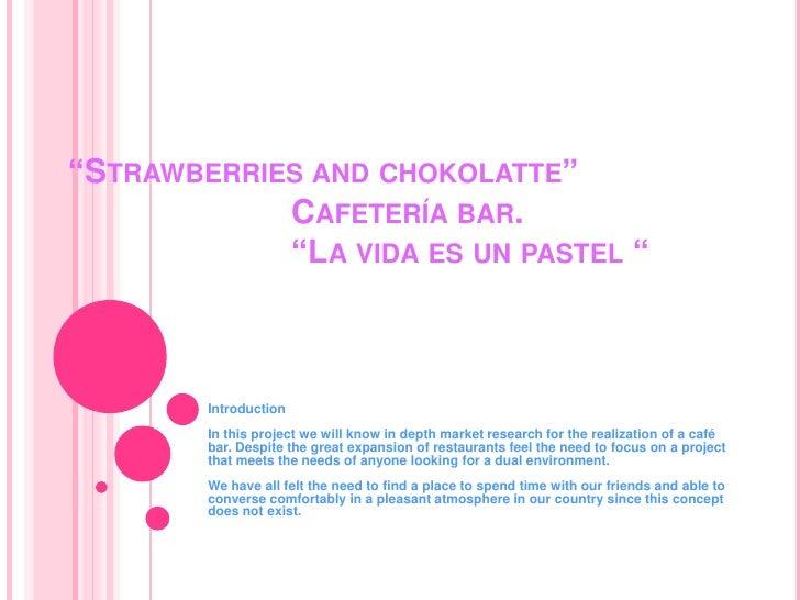 """""""Strawberries and chokolatte""""Cafetería bar.                         """"La vida es un pastel """"<br />IntroductionIn thisprojec..."""