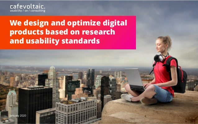 We design and optimize digital products based on research and usability standards January 2020