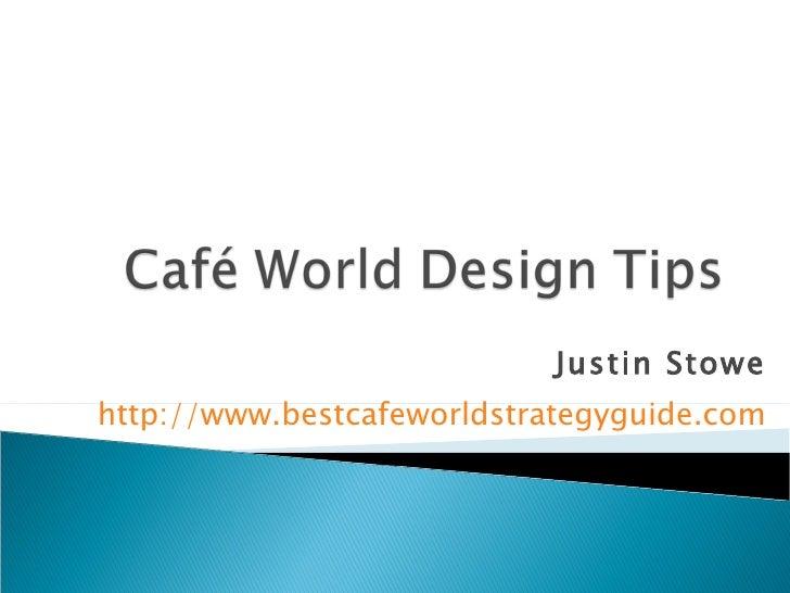 Justin Stowe http://www.bestcafeworldstrategyguide.com