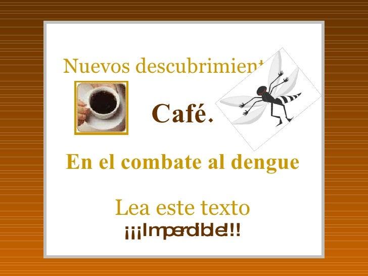 Nuevos descubrimientos... Café. En el combate al dengue Lea este texto ¡¡¡Imperdible!!!