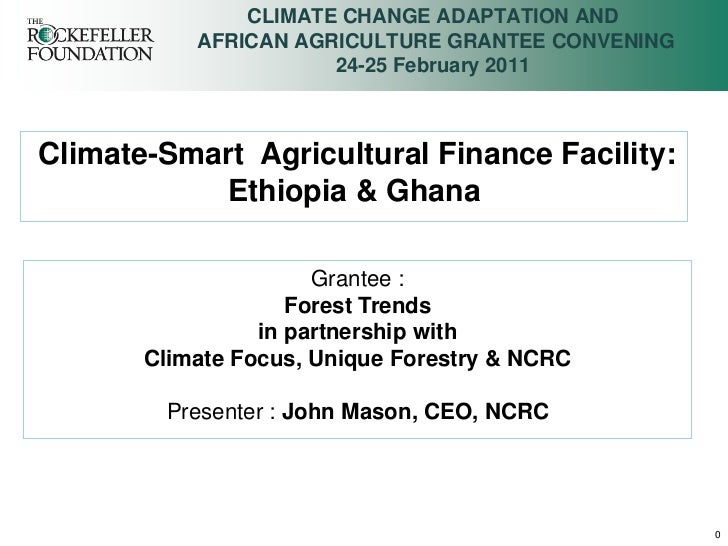 CLIMATE CHANGE ADAPTATION AND           AFRICAN AGRICULTURE GRANTEE CONVENING                      24-25 February 2011Clim...