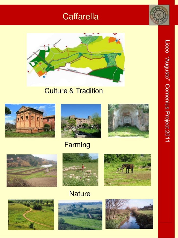 "Caffarella                      Liceo ""Augusto"" Comenius Project 2011Culture & Tradition      Farming        Nature"