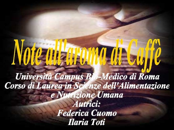 Note all'aroma di Caffè Università Campus Bio-Medico di Roma  Corso di Laurea in Scienze dell'Alimentazione  e Nutrizione ...