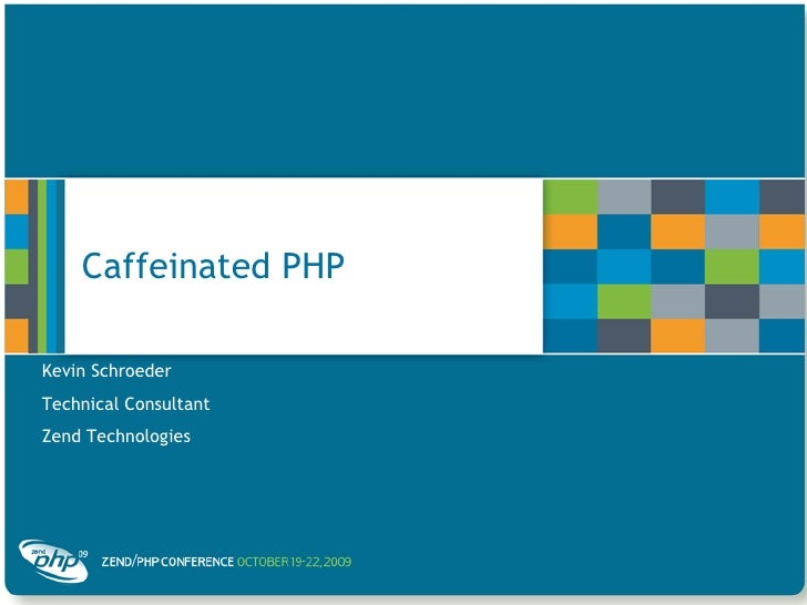 Caffeinated PHP<br />Kevin Schroeder<br />Technical Consultant<br />Zend Technologies<br />
