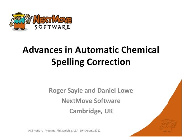 Advances in Automatic Chemical     Spelling Correction                Roger Sayle and Daniel Lowe                    NextM...