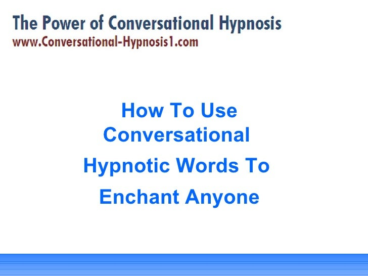 How To Use Conversational  Hypnotic Words To  Enchant Anyone