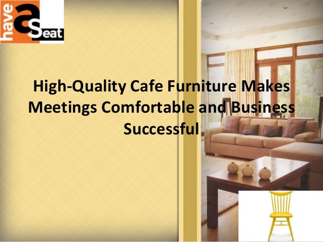 High-Quality Cafe Furniture Makes Meetings Comfortable and Business Successful