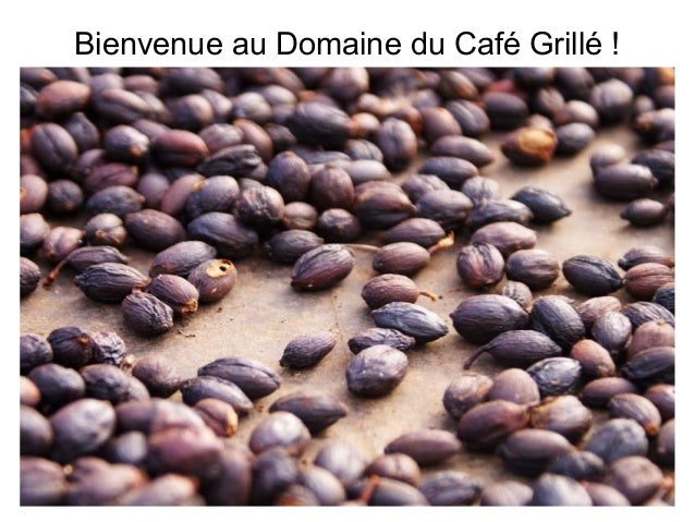 Bienvenue au Domaine du Café Grillé !
