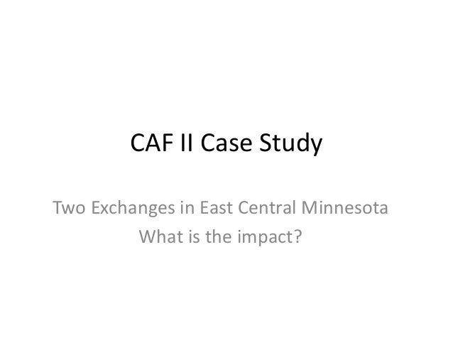 CAF II Case Study Two Exchanges in East Central Minnesota What is the impact?