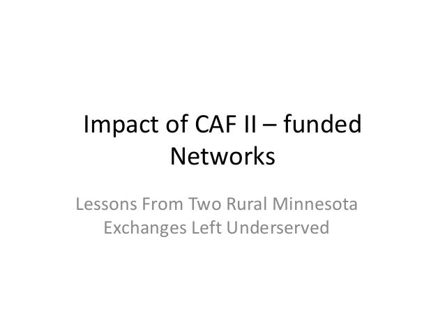 Impact of CAF II – funded Networks Lessons From Two Rural Minnesota Exchanges Left Underserved