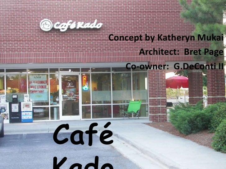 Concept by KatherynMukai<br />Architect:  Bret Page<br />Co-owner:  G.DeConti II<br />CaféKado<br />