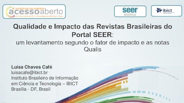 Luísa Chaves Café luisacafe@ibict.br Instituto Brasileiro de Informação em Ciência e Tecnologia – IBICT Brasília - DF, Bra...