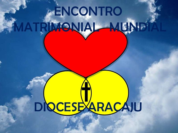 ENCONTRO MATRIMONIAL   MUNDIALDIOCESE ARACAJU<br />