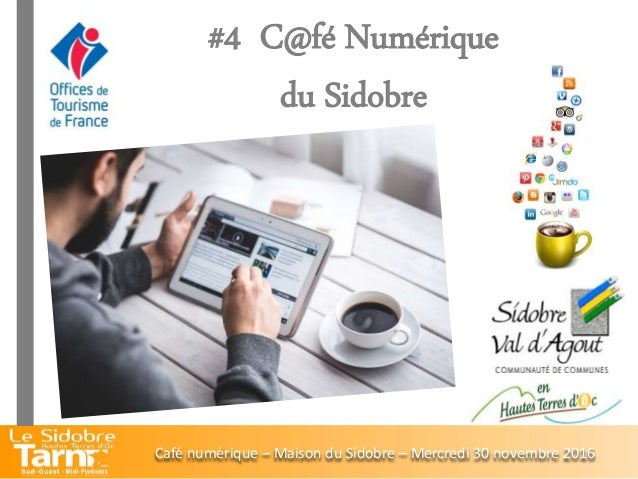#4 C@fé Numérique du Sidobre Café numérique – Maison du Sidobre – Mercredi 30 novembre 2016
