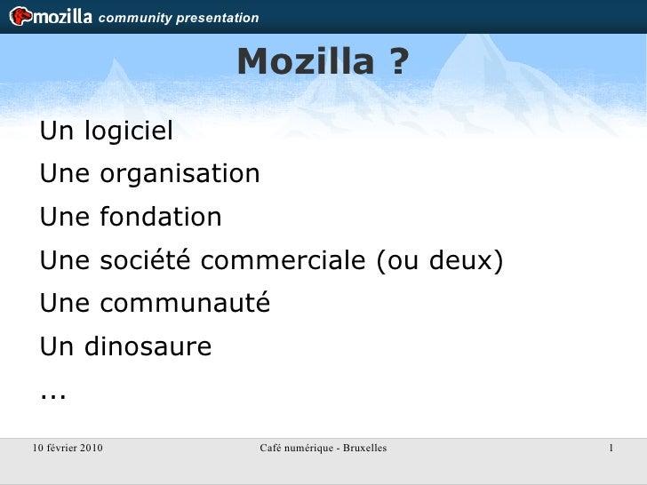 Mozilla ? <ul><li>Un logiciel