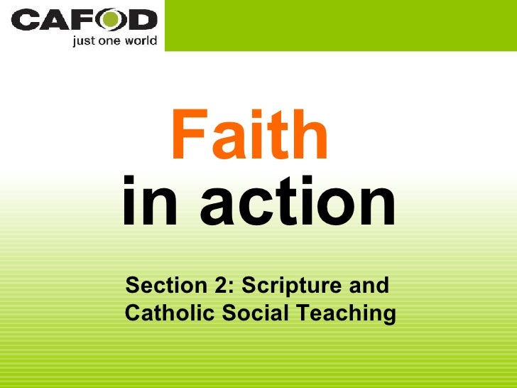 Faith   in action Section 2: Scripture and  Catholic Social Teaching