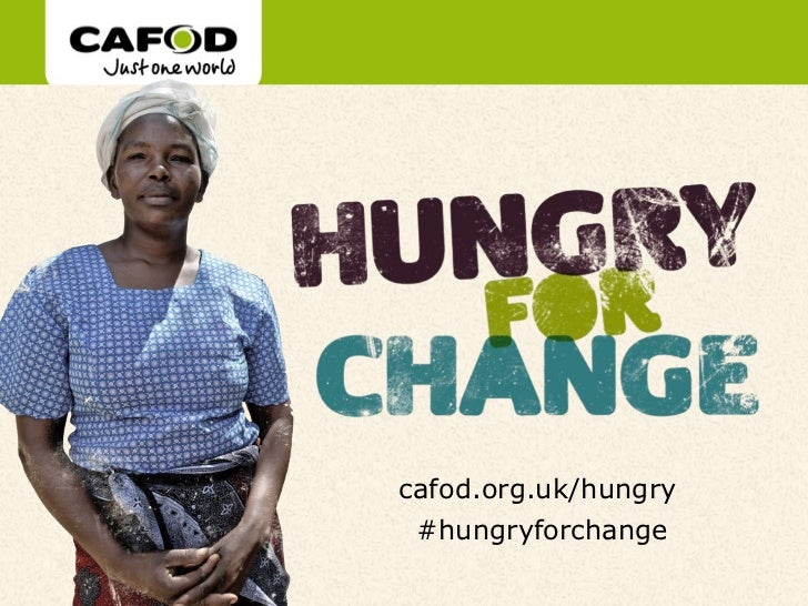 www.cafod.org.ukcafod.org.uk/hungry #hungryforchange