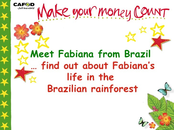 Meet Fabiana from Brazil   …  find out about Fabiana's life in the  Brazilian rainforest