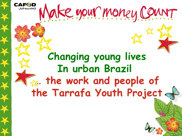 Changing young lives In urban Brazil   …  the work and people of the Tarrafa Youth Project