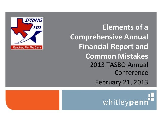 Elements of aComprehensive Annual  Financial Report and    Common Mistakes     2013 TASBO Annual            Conference    ...