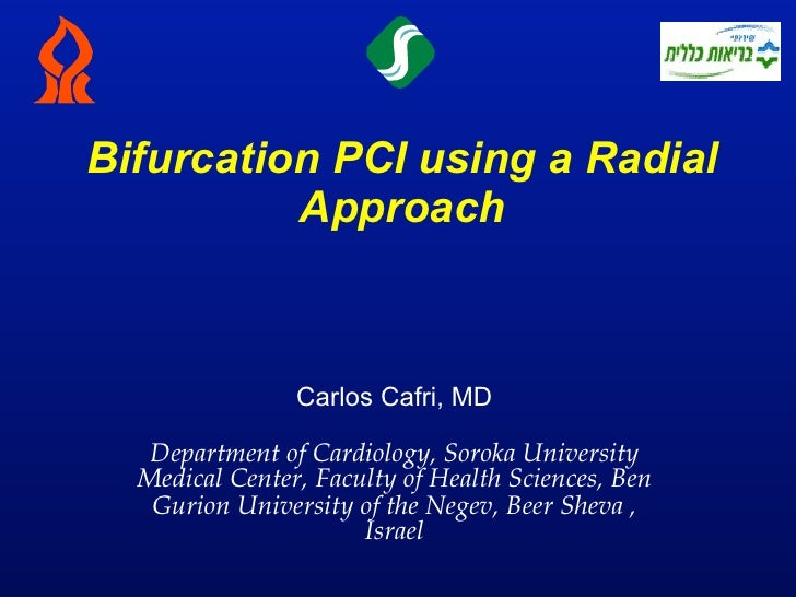 Bifurcation PCI using a Radial          Approach                Carlos Cafri, MD   Department of Cardiology, Soroka Univer...