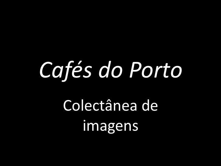 Cafés do Porto<br />Colectânea de imagens<br />