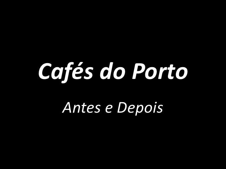 Cafés do Porto<br />Antes e Depois<br />