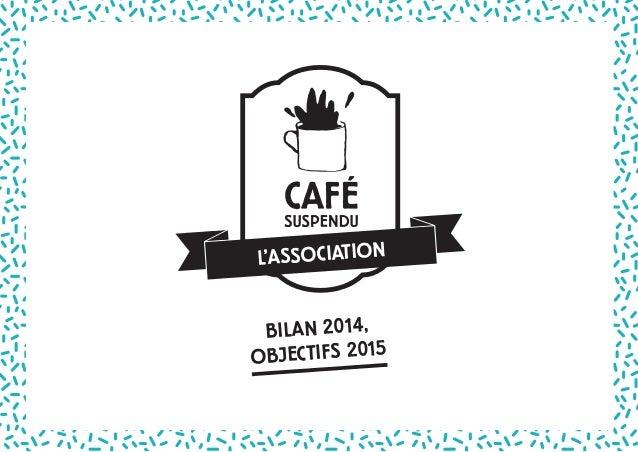 L'ASSOCIATION BILAN 2014, OBJECTIFS 2015