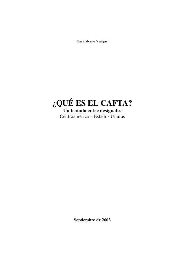 Oscar-René Vargas¿QUÉ ES EL CAFTA?  Un tratado entre desiguales Centroamérica – Estados Unidos       Septiembre de 2003