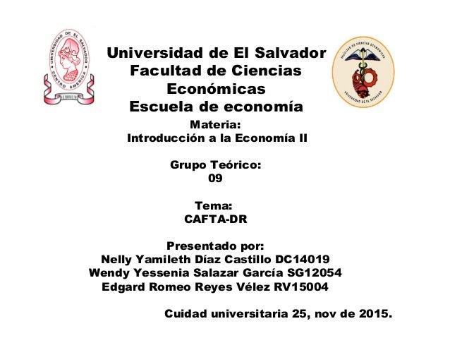 Universidad de El Salvador Facultad de Ciencias Económicas Escuela de economía Materia: Introducción a la Economía II Grup...