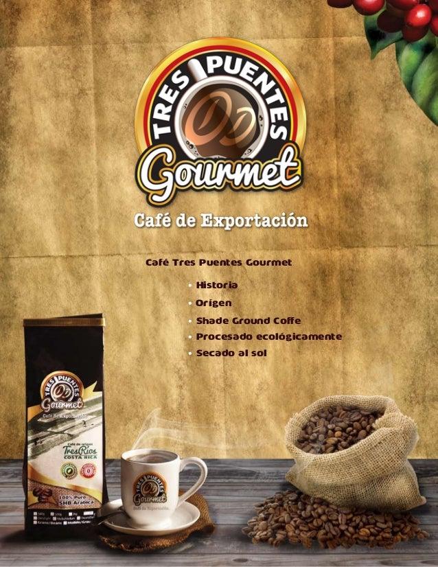 Café Tres Puentes Gourmet       • Historia       • Orígen       • Shade Ground Coffe       • Procesado ecológicamente     ...