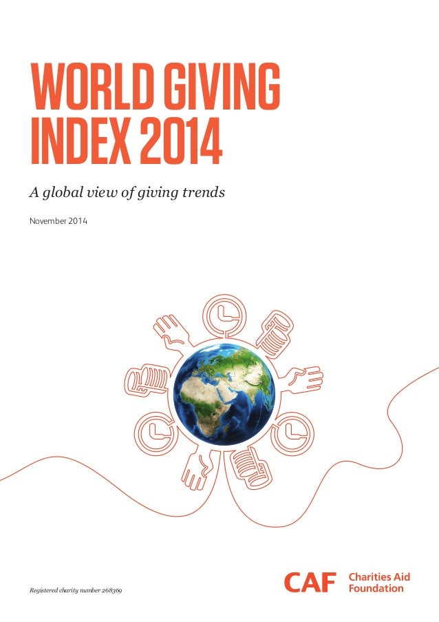 Registered charity number 268369  WORLD GIVING  INDEX 2014  A global view of giving trends  November 2014