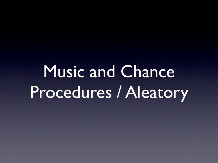 Music and ChanceProcedures / Aleatory