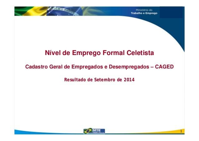 Nível de Emprego Formal Celetista  Cadastro Geral de Empregados e Desempregados – CAGED  Resultado de Setembro de 2014  1