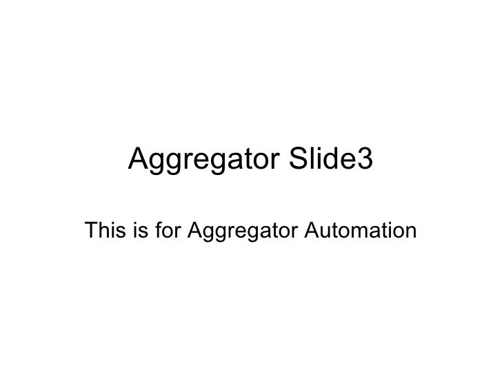Aggregator Slide3 This is for Aggregator Automation
