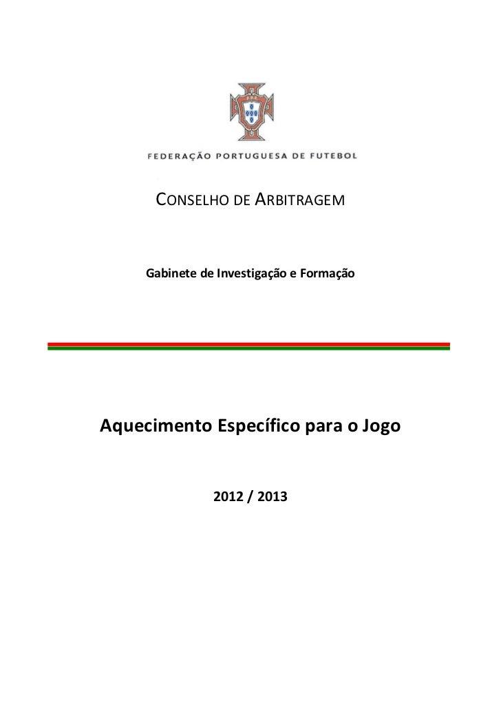 CONSELHO DE ARBITRAGEM     Gabinete de Investigação e FormaçãoAquecimento Específico para o Jogo                2012 / 2013