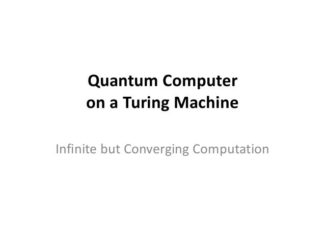 Quantum Computer on a Turing Machine Infinite but Converging Computation