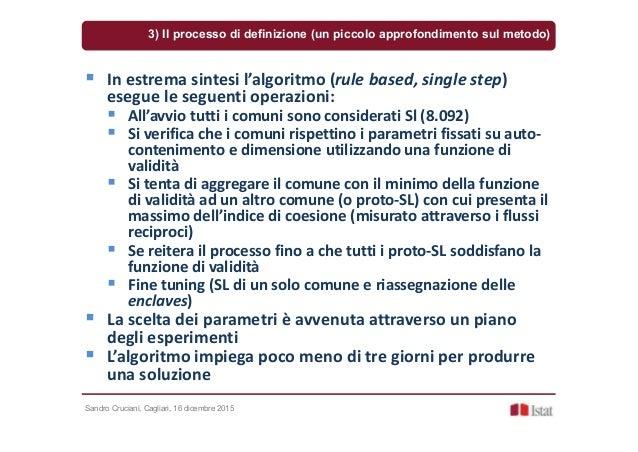 Sandro Cruciani, Cagliari, 16 dicembre 2015 In estrema sintesi l'algoritmo (rule based, single step) esegue le seguenti op...