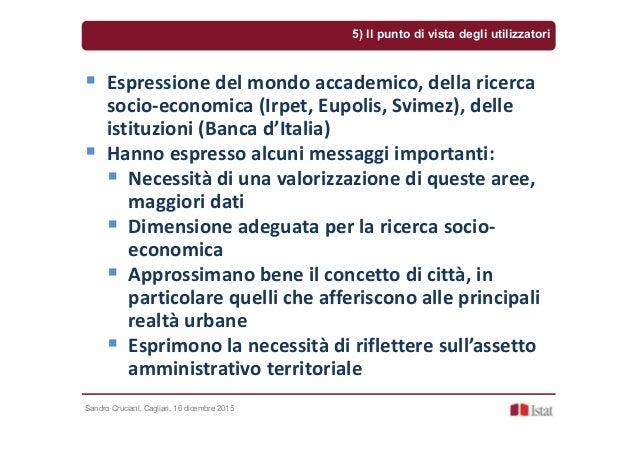 Sandro Cruciani, Cagliari, 16 dicembre 2015 Espressione del mondo accademico, della ricerca socio-economica (Irpet, Eupoli...