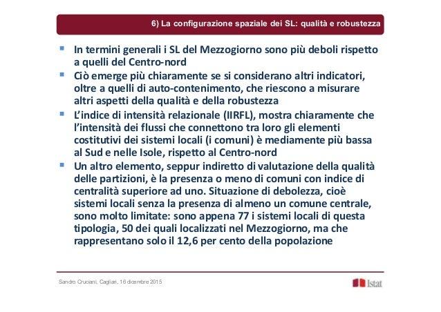 Sandro Cruciani, Cagliari, 16 dicembre 2015 6) La configurazione spaziale dei SL: qualità e robustezza In termini generali...